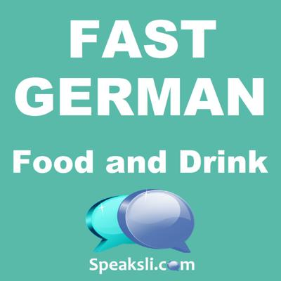 Cover art for Ep. 28: Food and Drink | Fast German | Speaksli.com