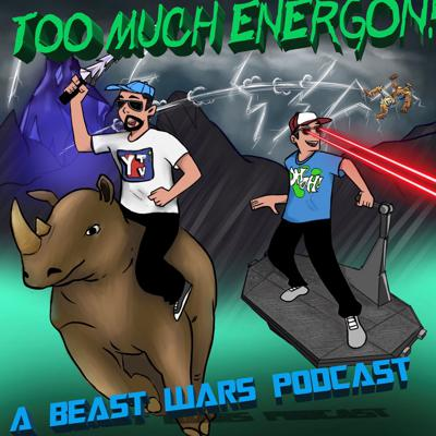 TOO MUCH ENERGON! A Beast Wars Podcast