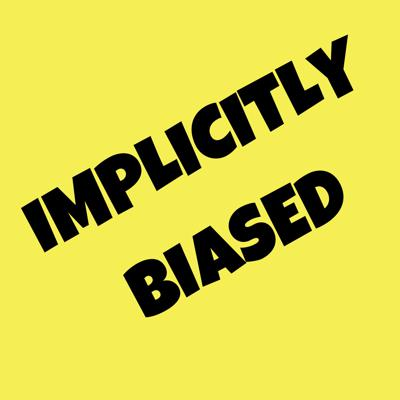 Implicitly Biased