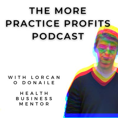 The More Practice Profits Podcast
