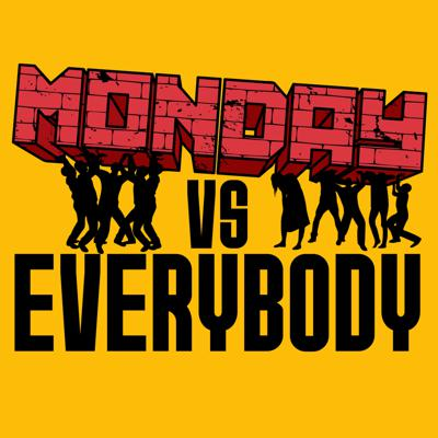Monday Vs. Everybody