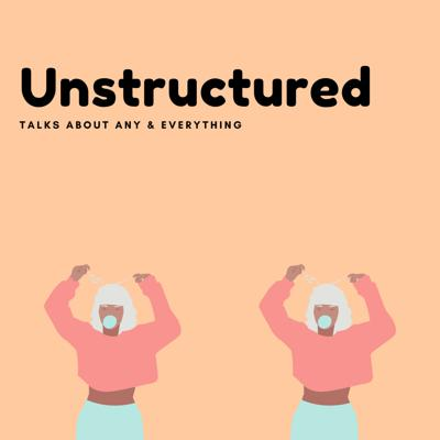 UnStructured - Talks About Any & Everything