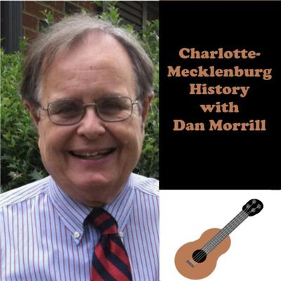 Charlotte-Mecklenburg History with Dan Morrill