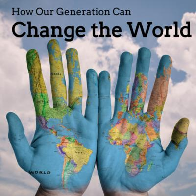 How Our Generation Can Change the World