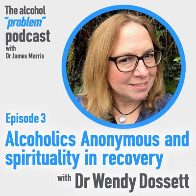 Cover art for Ep 3: Alcoholics Anonymous and spirituality in recovery with Dr Wendy Dossett