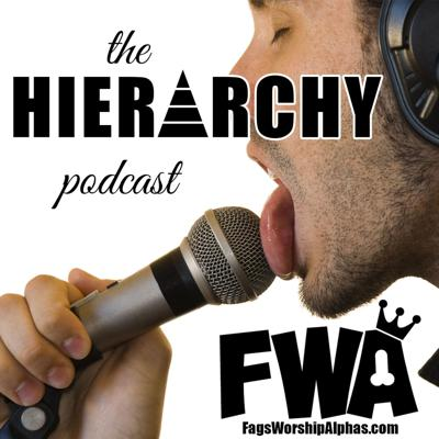 The Hierarchy Podcast from FagsWorshipAlphas.com