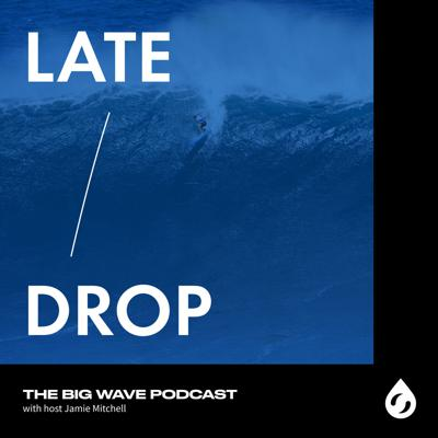 Late Drop: The Big Wave Podcast