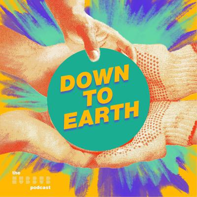 Down To Earth - The Hubbub Podcast