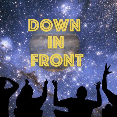 Down In Front Podcast