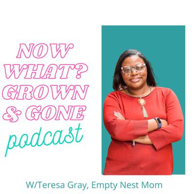 Now What? Grown and Gone  Podcast