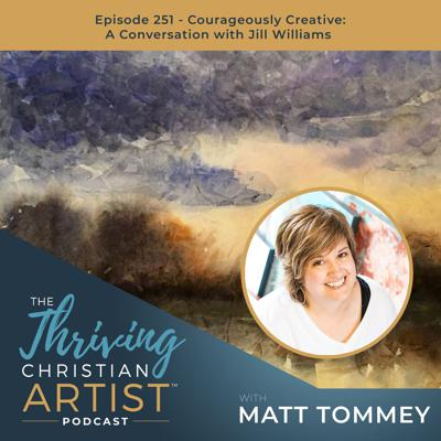 Cover art for 251 - Courageously Creative: A Conversation with Jill Williams