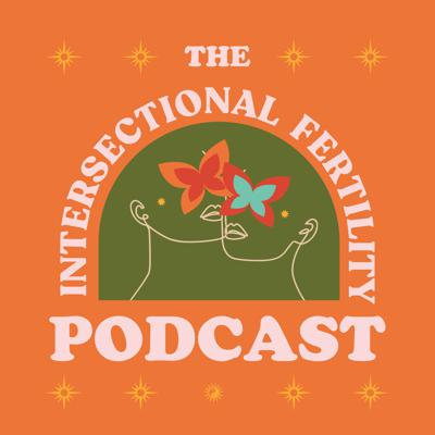 The Intersectional Fertility Podcast