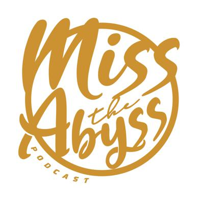 MISS THE ABYSS PODCAST