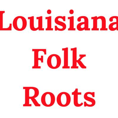 The Louisiana Folk Roots Podcast