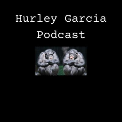 Hurley Garcia Podcast
