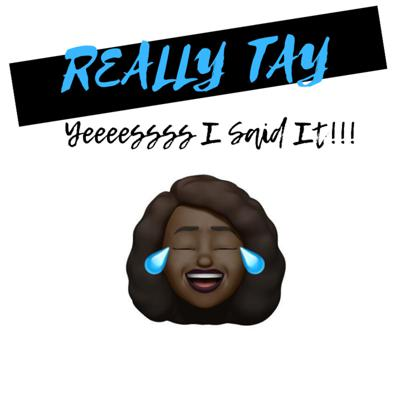 Really Tay share her views on topics were you get to hear all things people think but wouldn't never say out loud because they're inappropriate but she does.  So come enjoy the humor, tips and laughter that you may get from ReallyTay Yeeeessss I said It!!!Host Instagram @ReallyTayYeeeessss