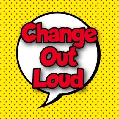 Change Out Loud