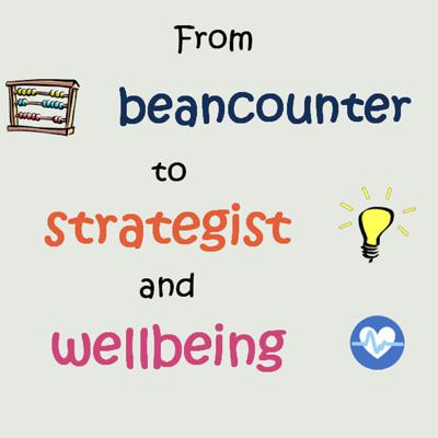From beancounter to strategist and wellbeing