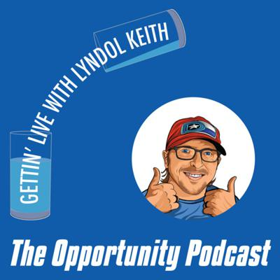 Gettin' LIVE! with Lyndol Keith - the Opportunity Podcast