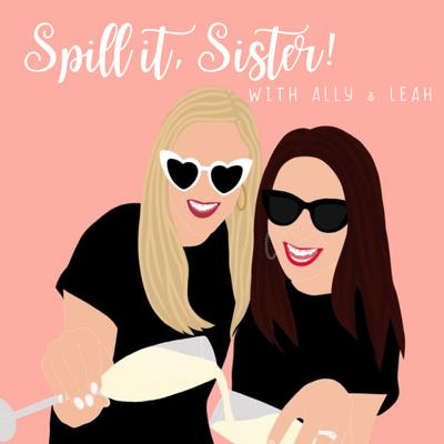 Spill it, Sister! Reality TV recaps with Ally & Leah