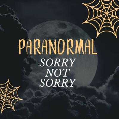 Paranormal Sorry Not Sorry
