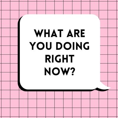 What Are You Doing Right Now?