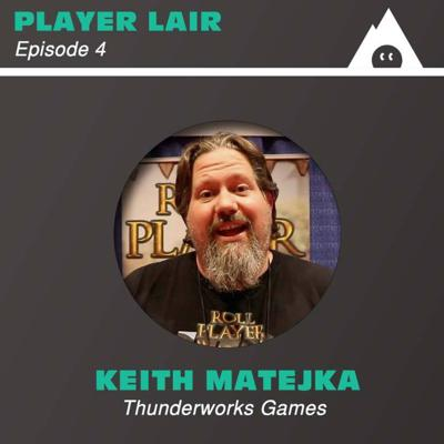 Cover art for Episode 4: Keith Matejka and Thunderworks Games