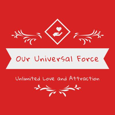 Our Universal Force - Unlimited Love and Attraction with Ann(e) & Dorian