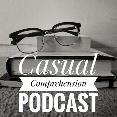 Casual Comprehension Podcast
