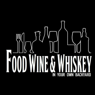 Food, Wine & Whiskey - In Your Own Backyard Podcast