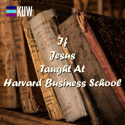 If Jesus Taught At Harvard Business School Podcast