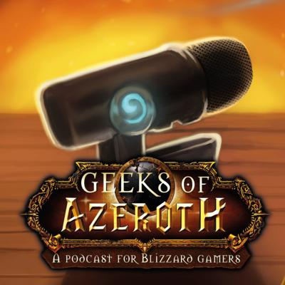 Geeks of Azeroth - A Podcast for Blizzard Gamers
