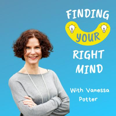 Finding Your Right Mind — with Vanessa Potter