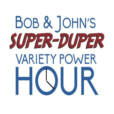 Bob and John's Super Duper Variety Power Hour