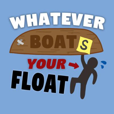 Whatever Boats Your Float