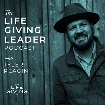 The Life-Giving Leader Podcast