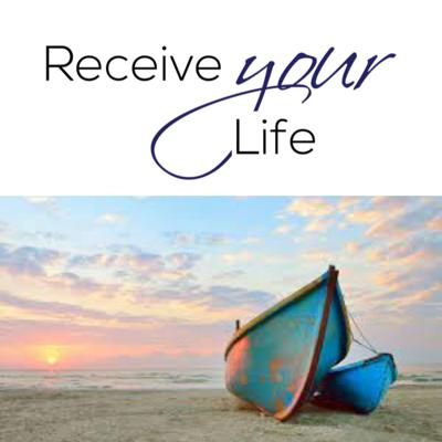 Receive Your Life