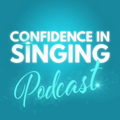 Confidence In Singing Podcast