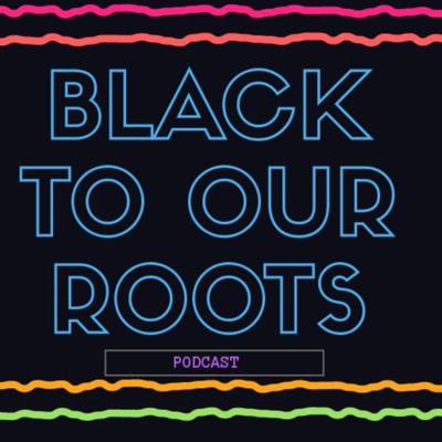 Black To Our Roots