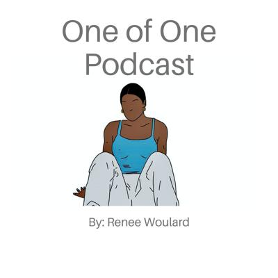 One of One Podcast By: Renee Woulard