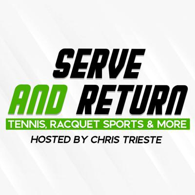 Serve and Return Podcast: Tennis, Racquet Sports & More