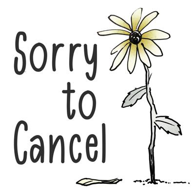 Sorry to Cancel