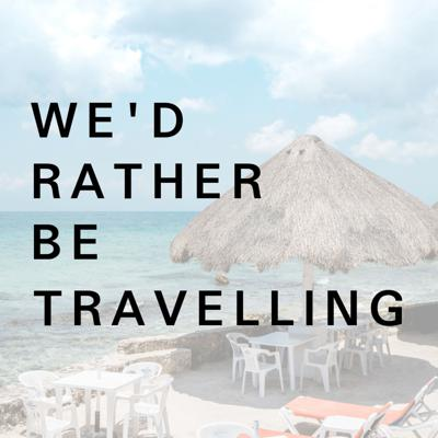 We'd Rather Be Travelling