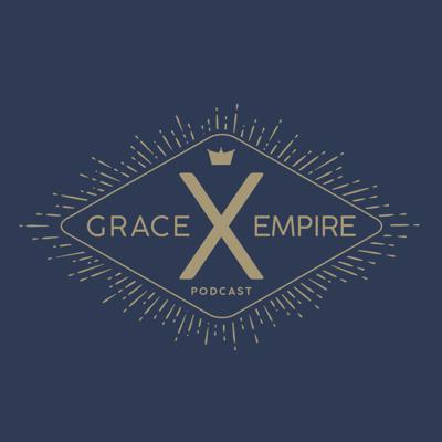 Grace Empire Podcast