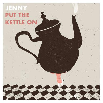 Jenny Put The Kettle On