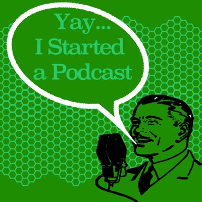 Yay...I Started a Podcast