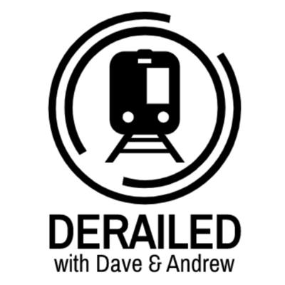 Derailed with Dave & Andrew