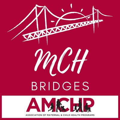 MCH Bridges: The Official AMCHP Podcast