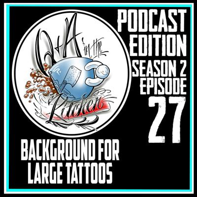 Cover art for Background For Large Tattoos & Sleeves  - Q&A In The Kitchen Podcast - S02 EP27