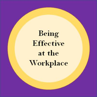 Being Effective at the Workplace